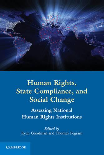 Human Rights, State Compliance, and Social Change: Assessing National Human Rights Institutions (Paperback)