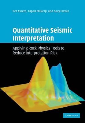 Quantitative Seismic Interpretation: Applying Rock Physics Tools to Reduce Interpretation Risk (Paperback)