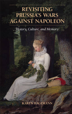 Revisiting Prussia's Wars against Napoleon: History, Culture, and Memory (Paperback)