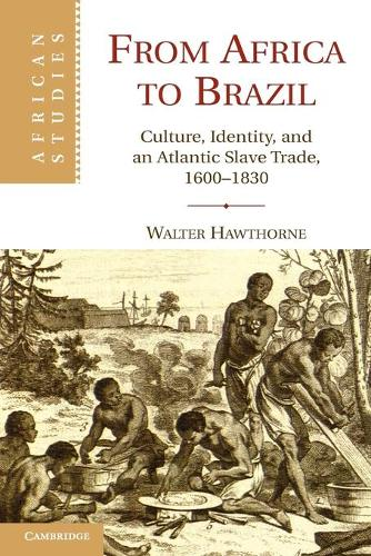 From Africa to Brazil: Culture, Identity, and an Atlantic Slave Trade, 1600-1830 - African Studies (Paperback)