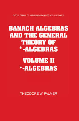 Banach Algebras and the General Theory of *-Algebras 2 Part Paperback Set: Volume 2, *-Algebras - Encyclopedia of Mathematics and Its Applications 79