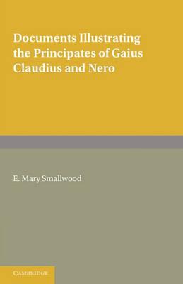 Documents Illustrating the Principates of Gaius Claudius and Nero (Paperback)