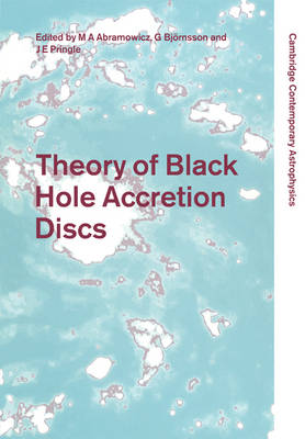 Cambridge Contemporary Astrophysics: Theory of Black Hole Accretion Discs (Paperback)