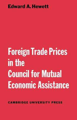 Foreign Trade Prices in the Council for Mutual Economic Assistance - Cambridge Russian, Soviet and Post-Soviet Studies 16 (Paperback)
