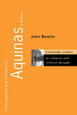 Contingency and Fortune in Aquinas's Ethics - Cambridge Studies in Religion and Critical Thought (Paperback)