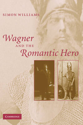 Wagner and the Romantic Hero (Paperback)