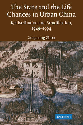 The State and Life Chances in Urban China: Redistribution and Stratification, 1949-1994 (Paperback)