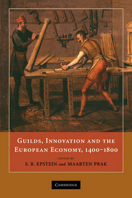 Guilds, Innovation and the European Economy, 1400-1800 (Paperback)