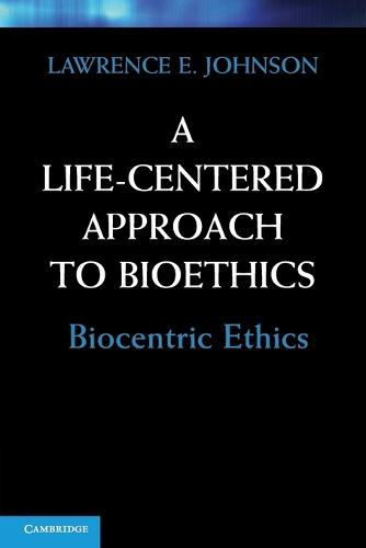 A Life-Centered Approach to Bioethics: Biocentric Ethics (Paperback)