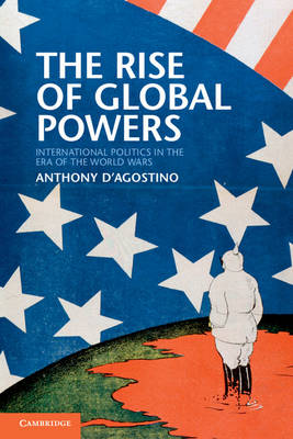 The Rise of Global Powers: International Politics in the Era of the World Wars (Paperback)