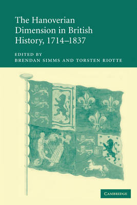 The Hanoverian Dimension in British History, 1714-1837 (Paperback)