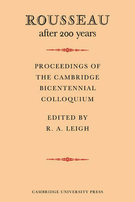 Rousseau after 200 Years: Proceedings of the Cambridge Bicentennial Colloquium (Paperback)