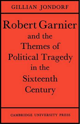 Robert Garnier and the Themes of Political Tragedy in the Sixteenth Century (Paperback)