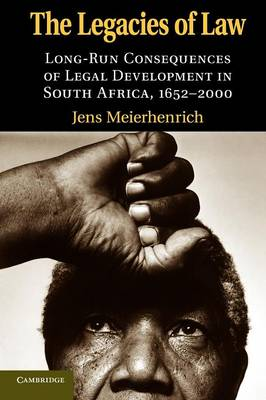 The Legacies of Law: Long-Run Consequences of Legal Development in South Africa, 1652-2000 (Paperback)