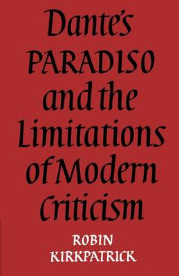 Dante's Paradiso and the Limitations of Modern Criticism: A Study of Style and Poetic Theory (Paperback)