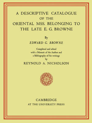 A Descriptive Catalogue of the Oriental Mss. Belonging to the Late E. G. Browne (Paperback)