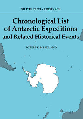 Chronological List of Antarctic Expeditions and Related Historical Events - Studies in Polar Research (Paperback)