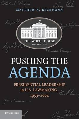 Pushing the Agenda: Presidential Leadership in US Lawmaking, 1953-2004 (Paperback)