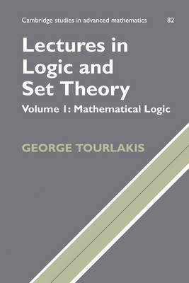 Lectures in Logic and Set Theory: Volume 1, Mathematical Logic - Cambridge Studies in Advanced Mathematics (Paperback)