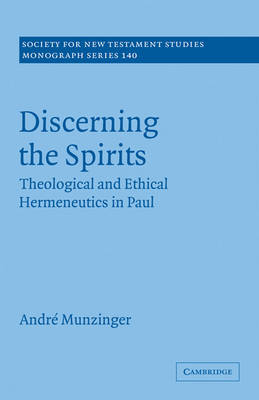 Discerning the Spirits: Theological and Ethical Hermeneutics in Paul - Society for New Testament Studies Monograph Series (Paperback)