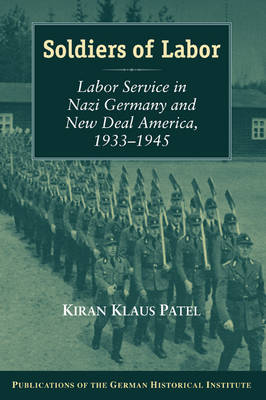 Soldiers of Labor: Labor Service in Nazi Germany and New Deal America, 1933-1945 - Publications of the German Historical Institute (Paperback)