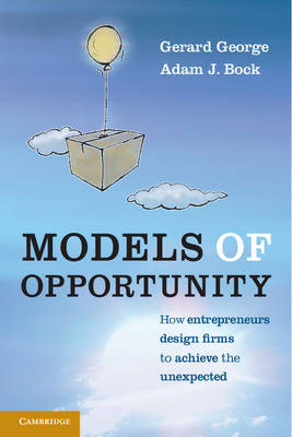 Models of Opportunity: How Entrepreneurs Design Firms to Achieve the Unexpected (Paperback)