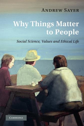 Why Things Matter to People: Social Science, Values and Ethical Life (Paperback)