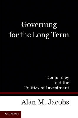 Governing for the Long Term: Democracy and the Politics of Investment (Paperback)