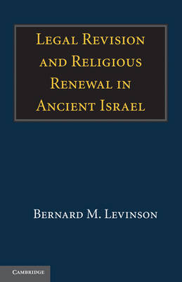Legal Revision and Religious Renewal in Ancient Israel (Paperback)