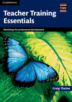 Teacher Training Essentials: Workshops for Professional Development - Cambridge Copy Collection (Spiral bound)