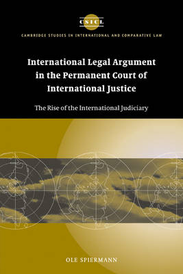 Cambridge Studies in International and Comparative Law: International Legal Argument in the Permanent Court of International Justice: The Rise of the International Judiciary Series Number 34 (Paperback)