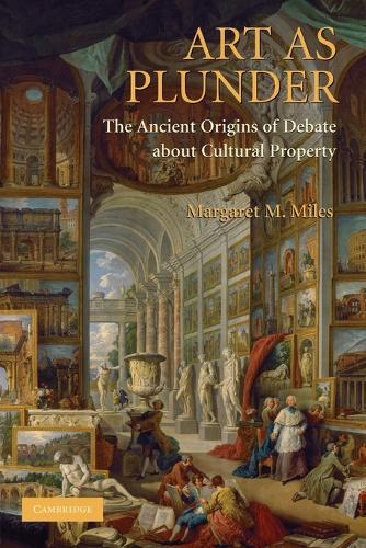 Art as Plunder: The Ancient Origins of Debate about Cultural Property (Paperback)