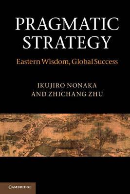 Pragmatic Strategy: Eastern Wisdom, Global Success (Paperback)