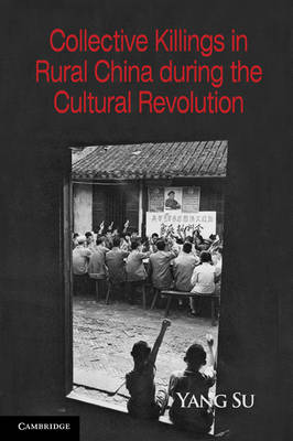 Collective Killings in Rural China during the Cultural Revolution - Cambridge Studies in Contentious Politics (Paperback)