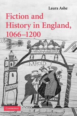 Fiction and History in England, 1066-1200 - Cambridge Studies in Medieval Literature 68 (Paperback)