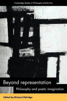Beyond Representation: Philosophy and Poetic Imagination - Cambridge Studies in Philosophy and the Arts (Paperback)