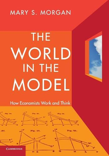 The World in the Model: How Economists Work and Think (Paperback)