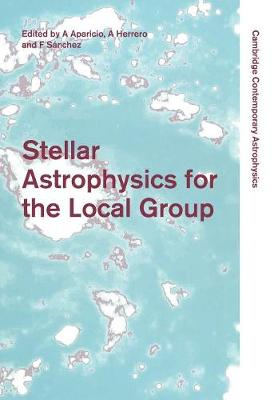 Stellar Astrophysics for the Local Group: VIII Canary Islands Winter School of Astrophysics - Cambridge Contemporary Astrophysics (Paperback)