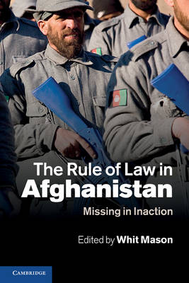 The Rule of Law in Afghanistan: Missing in Inaction (Paperback)