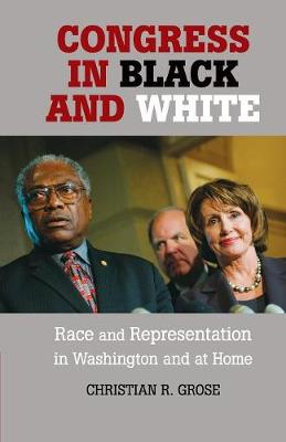 Congress in Black and White: Race and Representation in Washington and at Home (Paperback)