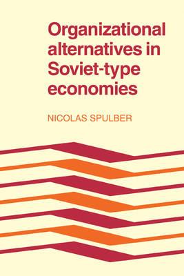 Organizational Alternatives in Soviet-Type Economies (Paperback)