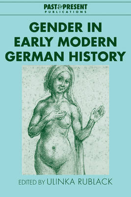 Gender in Early Modern German History - Past and Present Publications (Paperback)