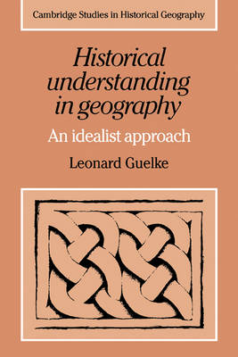 Historical Understanding in Geography: An Idealist Approach - Cambridge Studies in Historical Geography (Paperback)