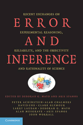 Error and Inference: Recent Exchanges on Experimental Reasoning, Reliability, and the Objectivity and Rationality of Science (Paperback)