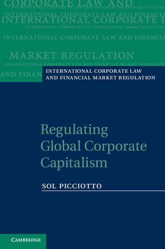 Regulating Global Corporate Capitalism - International Corporate Law and Financial Market Regulation (Paperback)