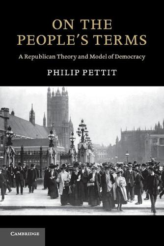 On the People's Terms: A Republican Theory and Model of Democracy - The Seeley Lectures (Paperback)