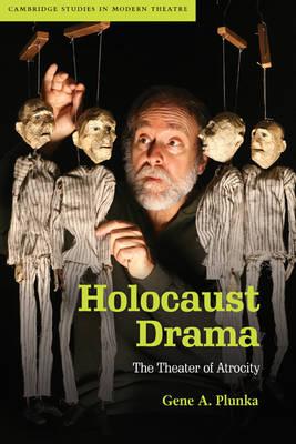 Holocaust Drama: The Theater of Atrocity - Cambridge Studies in Modern Theatre (Paperback)