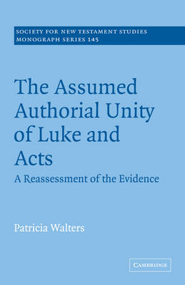The Assumed Authorial Unity of Luke and Acts: A Reassessment of the Evidence - Society for New Testament Studies Monograph Series (Paperback)