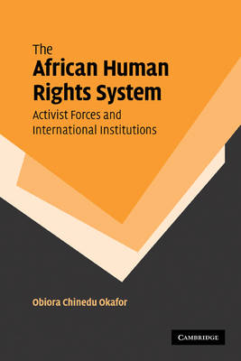 The African Human Rights System, Activist Forces and International Institutions (Paperback)