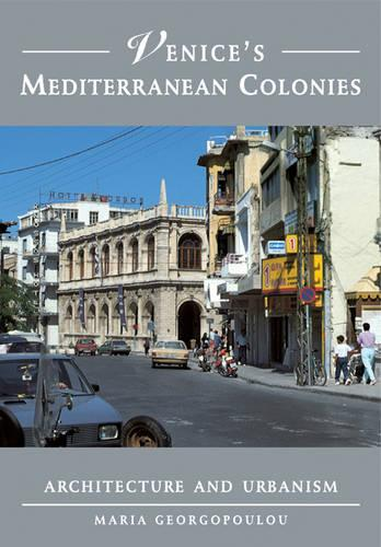 Venice's Mediterranean Colonies: Architecture and Urbanism (Paperback)